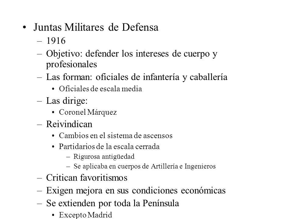Juntas Militares de Defensa –1916 –Objetivo: defender los intereses de cuerpo y profesionales –Las forman: oficiales de infantería y caballería Oficia
