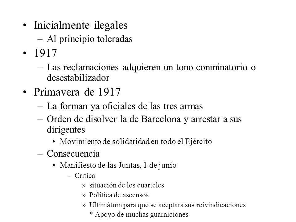 Inicialmente ilegales –Al principio toleradas 1917 –Las reclamaciones adquieren un tono conminatorio o desestabilizador Primavera de 1917 –La forman y