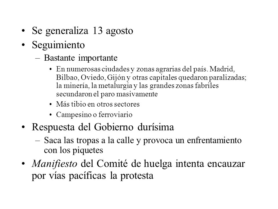 Se generaliza 13 agosto Seguimiento –Bastante importante En numerosas ciudades y zonas agrarias del país. Madrid, Bilbao, Oviedo, Gijón y otras capita