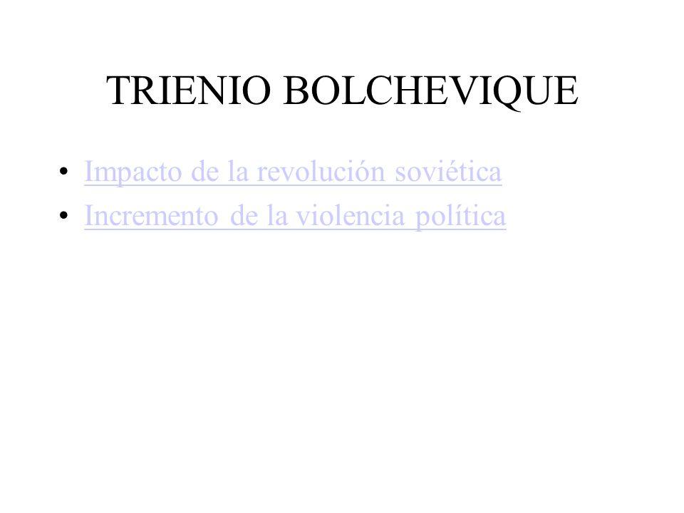 TRIENIO BOLCHEVIQUE Impacto de la revolución soviética Incremento de la violencia política