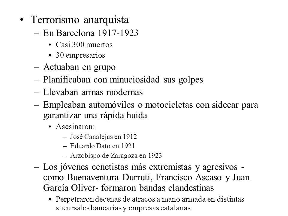 Terrorismo anarquista –En Barcelona 1917-1923 Casi 300 muertos 30 empresarios –Actuaban en grupo –Planificaban con minuciosidad sus golpes –Llevaban a