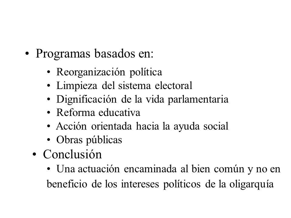 Programas basados en: Reorganización política Limpieza del sistema electoral Dignificación de la vida parlamentaria Reforma educativa Acción orientada