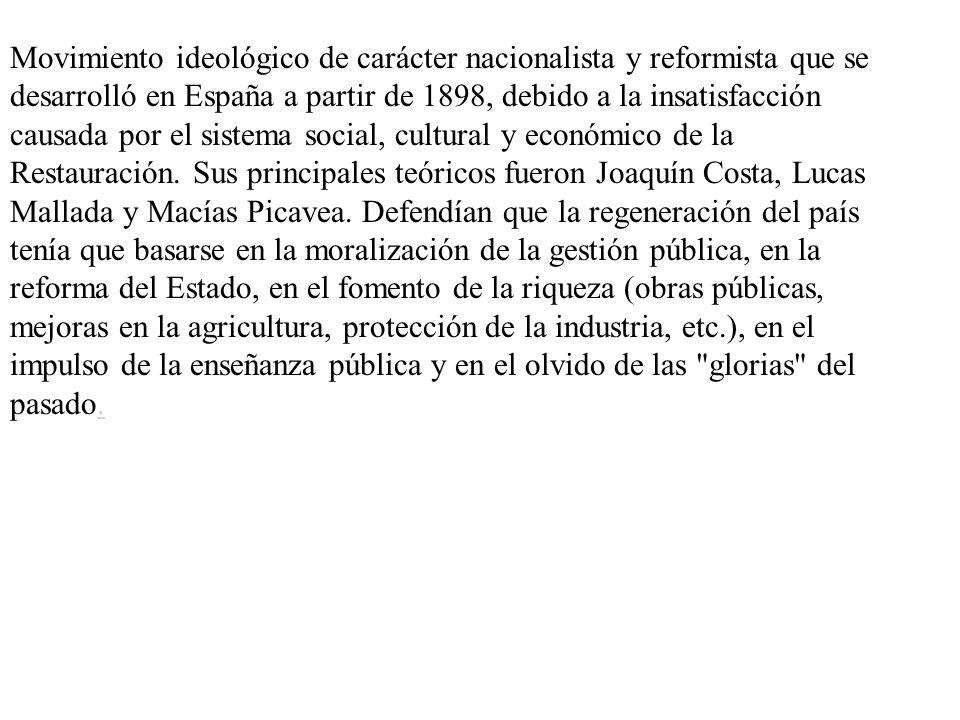 Movimiento ideológico de carácter nacionalista y reformista que se desarrolló en España a partir de 1898, debido a la insatisfacción causada por el si