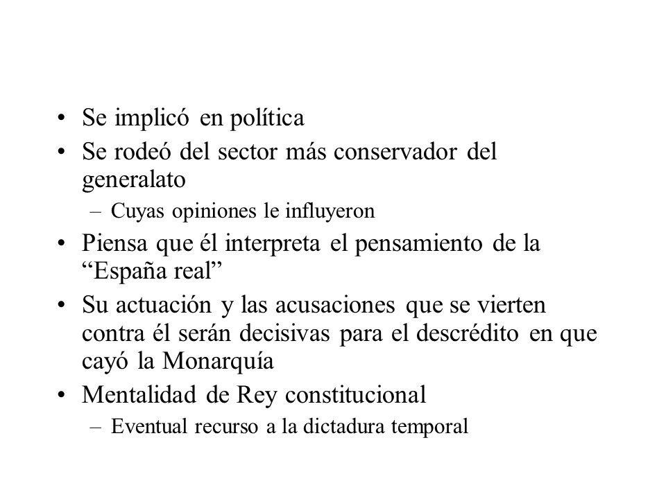 Se implicó en política Se rodeó del sector más conservador del generalato –Cuyas opiniones le influyeron Piensa que él interpreta el pensamiento de la