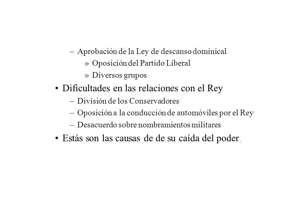 –Aprobación de la Ley de descanso dominical »Oposición del Partido Liberal »Diversos grupos Dificultades en las relaciones con el Rey –División de los