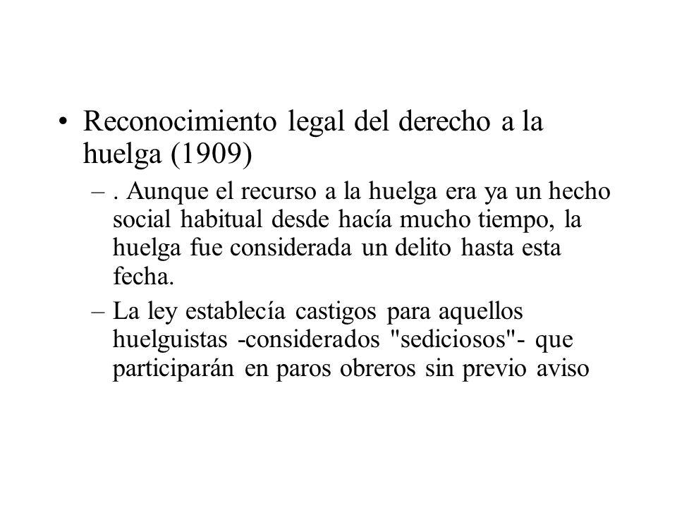 Reconocimiento legal del derecho a la huelga (1909) –. Aunque el recurso a la huelga era ya un hecho social habitual desde hacía mucho tiempo, la huel