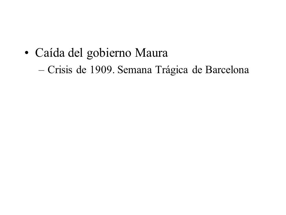 Caída del gobierno Maura –Crisis de 1909. Semana Trágica de Barcelona