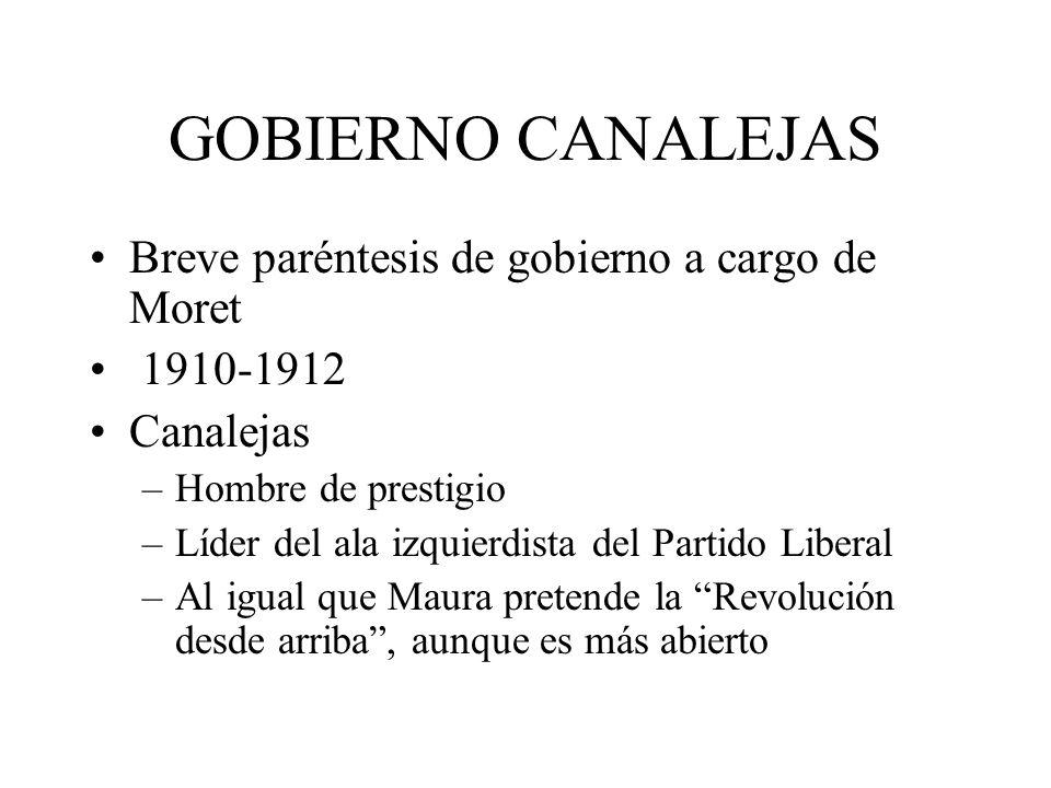 GOBIERNO CANALEJAS Breve paréntesis de gobierno a cargo de Moret 1910-1912 Canalejas –Hombre de prestigio –Líder del ala izquierdista del Partido Libe