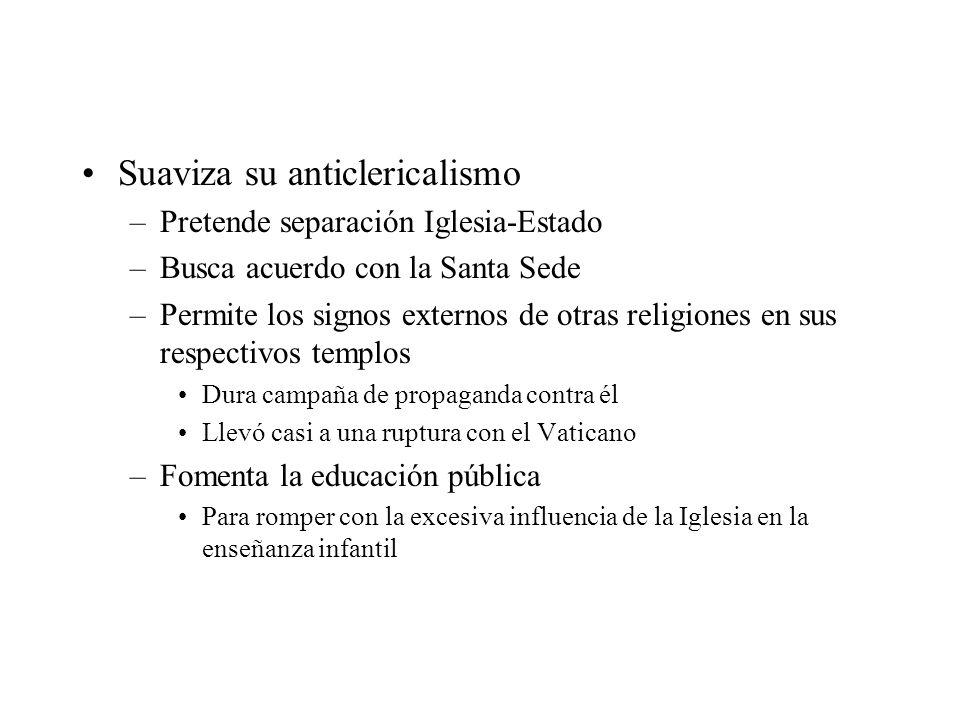 Suaviza su anticlericalismo –Pretende separación Iglesia-Estado –Busca acuerdo con la Santa Sede –Permite los signos externos de otras religiones en s