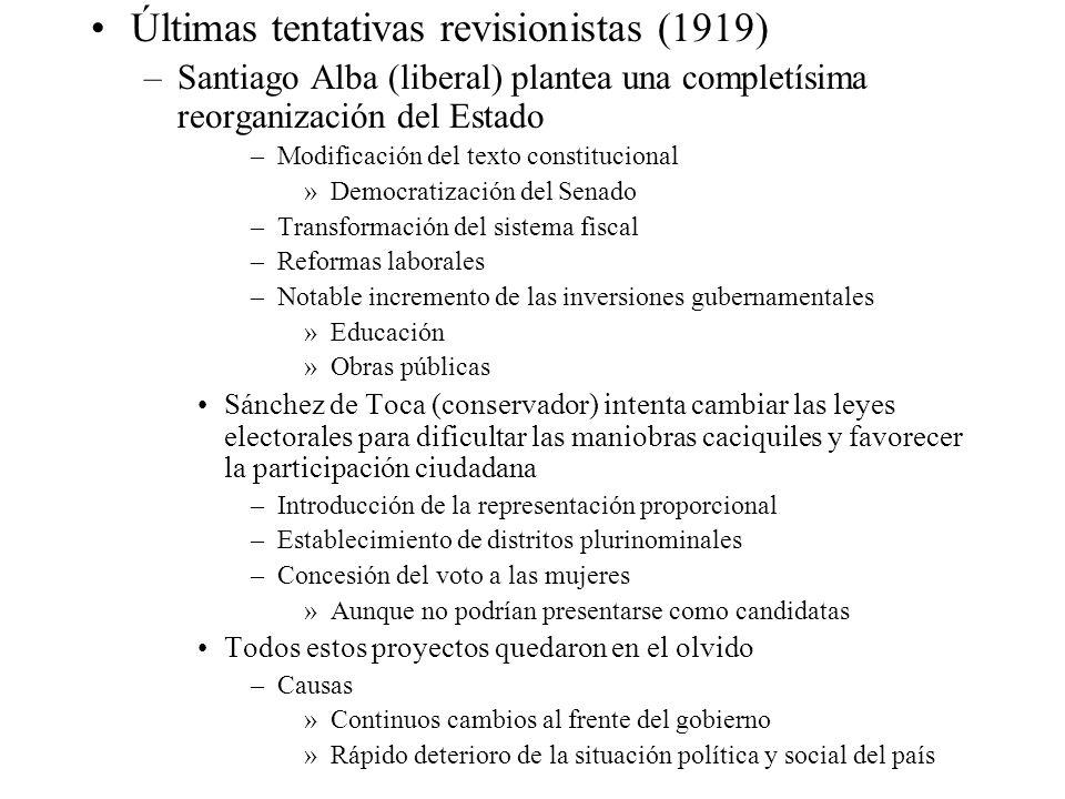 Últimas tentativas revisionistas (1919) –Santiago Alba (liberal) plantea una completísima reorganización del Estado –Modificación del texto constituci