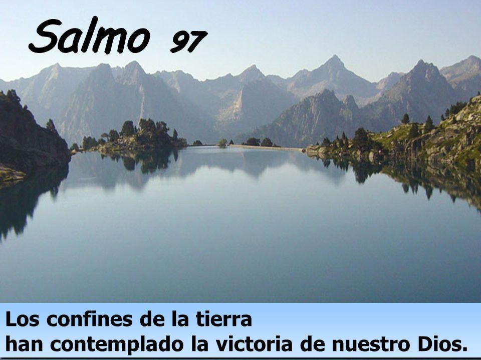Los confines de la tierra han contemplado la victoria de nuestro Dios. Salmo 97