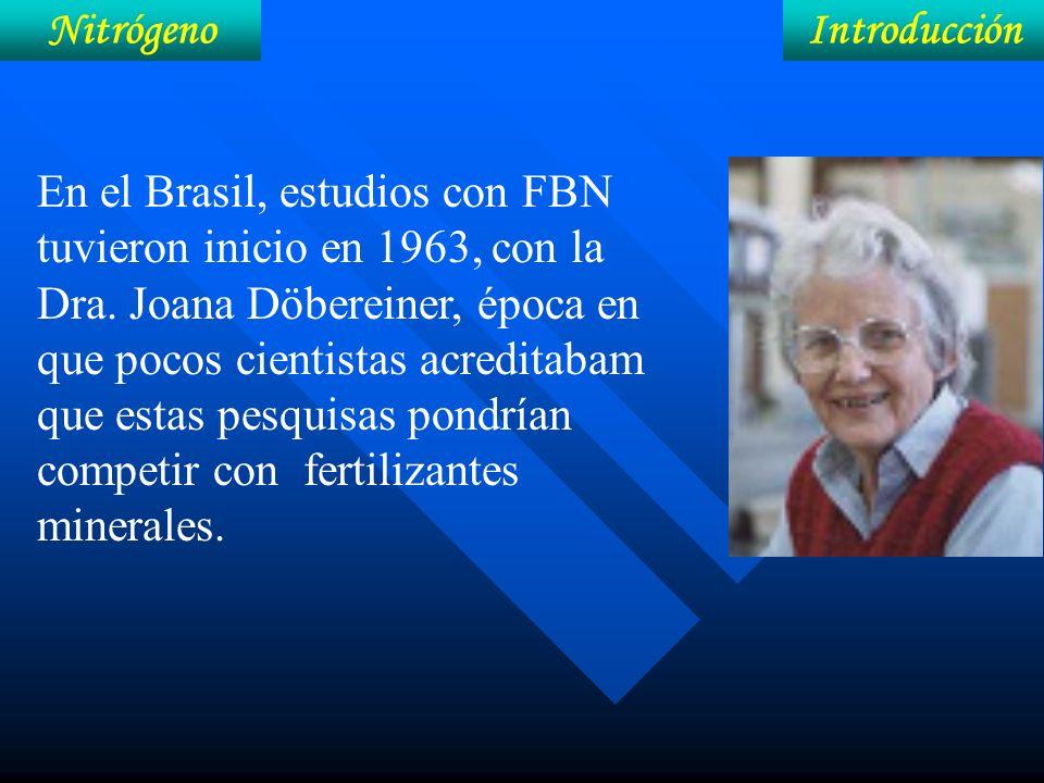 NitrógenoIntroducción En el Brasil, estudios con FBN tuvieron inicio en 1963, con la Dra. Joana Döbereiner, época en que pocos cientistas acreditabam