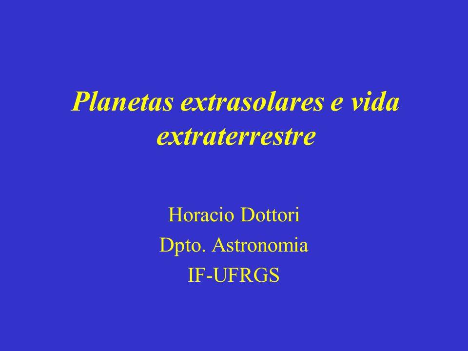 Planetas extrasolares e vida extraterrestre Horacio Dottori Dpto. Astronomia IF-UFRGS