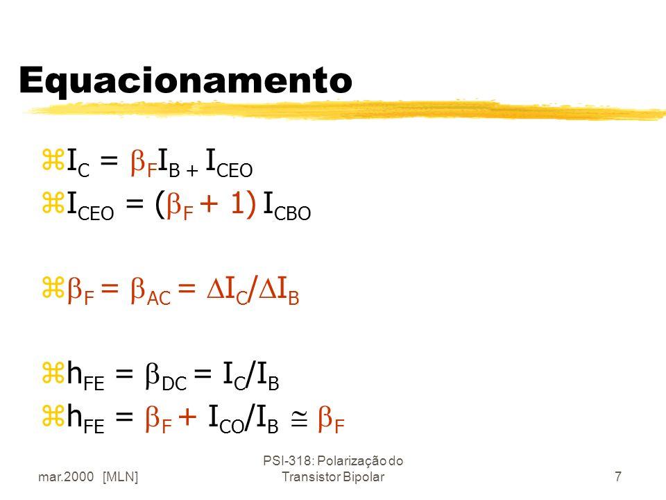 mar.2000 [MLN] PSI-318: Polarização do Transistor Bipolar7 Equacionamento zI C = F I B + I CEO zI CEO = ( F + 1) I CBO z F = AC = I C / I B zh FE = DC