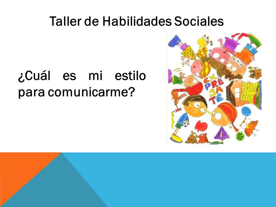 Taller de Habilidades Sociales ¿Cuál es mi estilo para comunicarme?