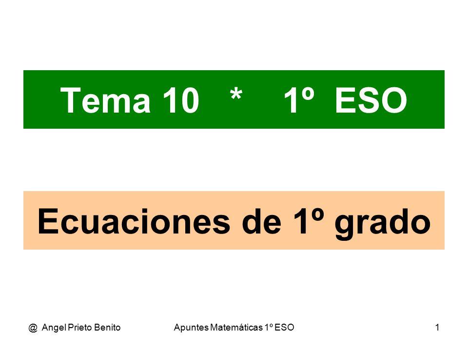 @ Angel Prieto BenitoApuntes Matemáticas 1º ESO1 Tema 10 * 1º ESO Ecuaciones de 1º grado