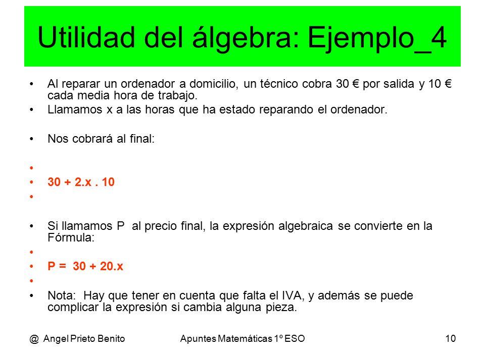 @ Angel Prieto BenitoApuntes Matemáticas 1º ESO10 Utilidad del álgebra: Ejemplo_4 Al reparar un ordenador a domicilio, un técnico cobra 30 € por salida y 10 € cada media hora de trabajo.