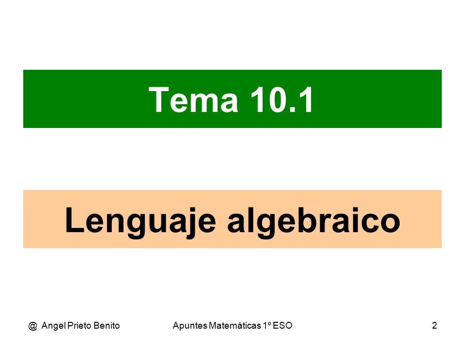 @ Angel Prieto BenitoApuntes Matemáticas 1º ESO2 Tema 10.1 Lenguaje algebraico