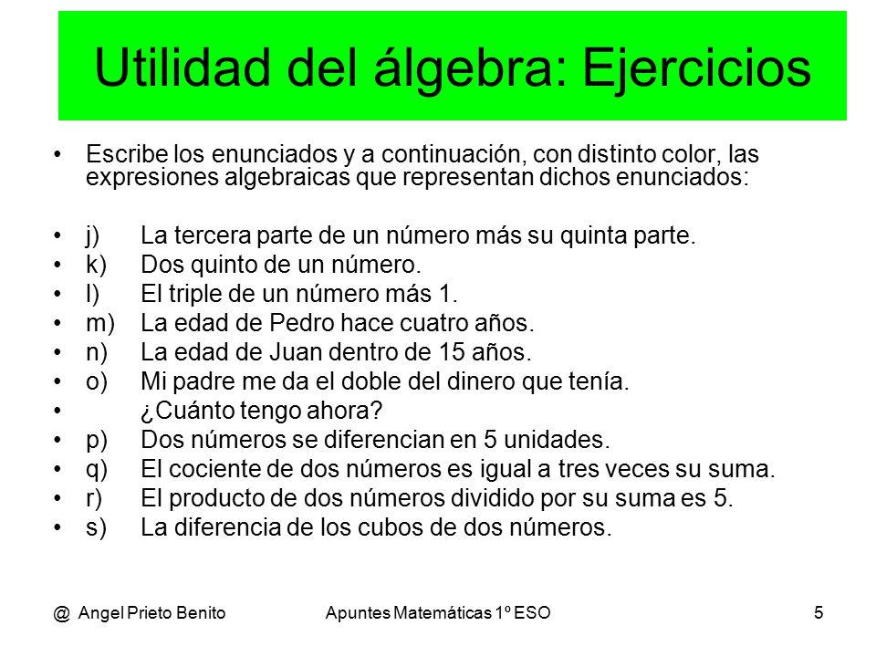 @ Angel Prieto BenitoApuntes Matemáticas 1º ESO5 Escribe los enunciados y a continuación, con distinto color, las expresiones algebraicas que representan dichos enunciados: j)La tercera parte de un número más su quinta parte.