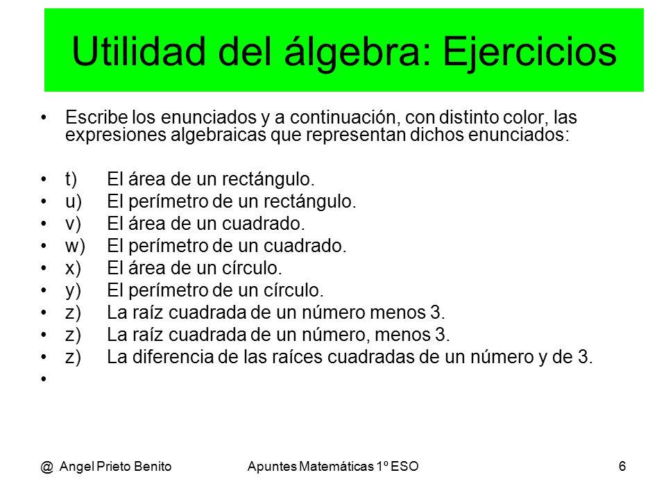 @ Angel Prieto BenitoApuntes Matemáticas 1º ESO6 Escribe los enunciados y a continuación, con distinto color, las expresiones algebraicas que representan dichos enunciados: t)El área de un rectángulo.