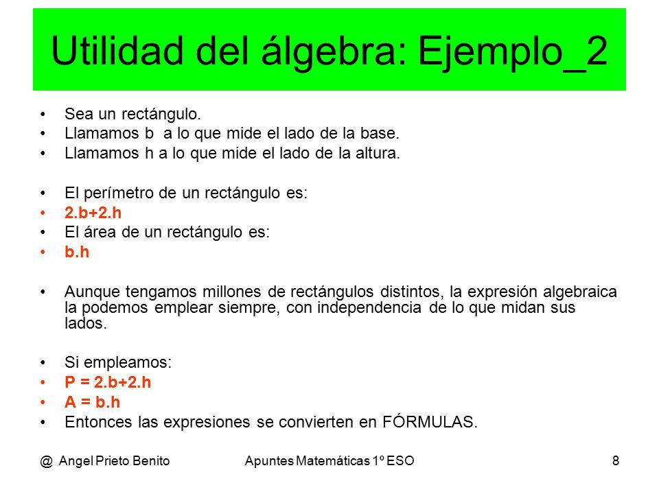 @ Angel Prieto BenitoApuntes Matemáticas 1º ESO8 Utilidad del álgebra: Ejemplo_2 Sea un rectángulo.