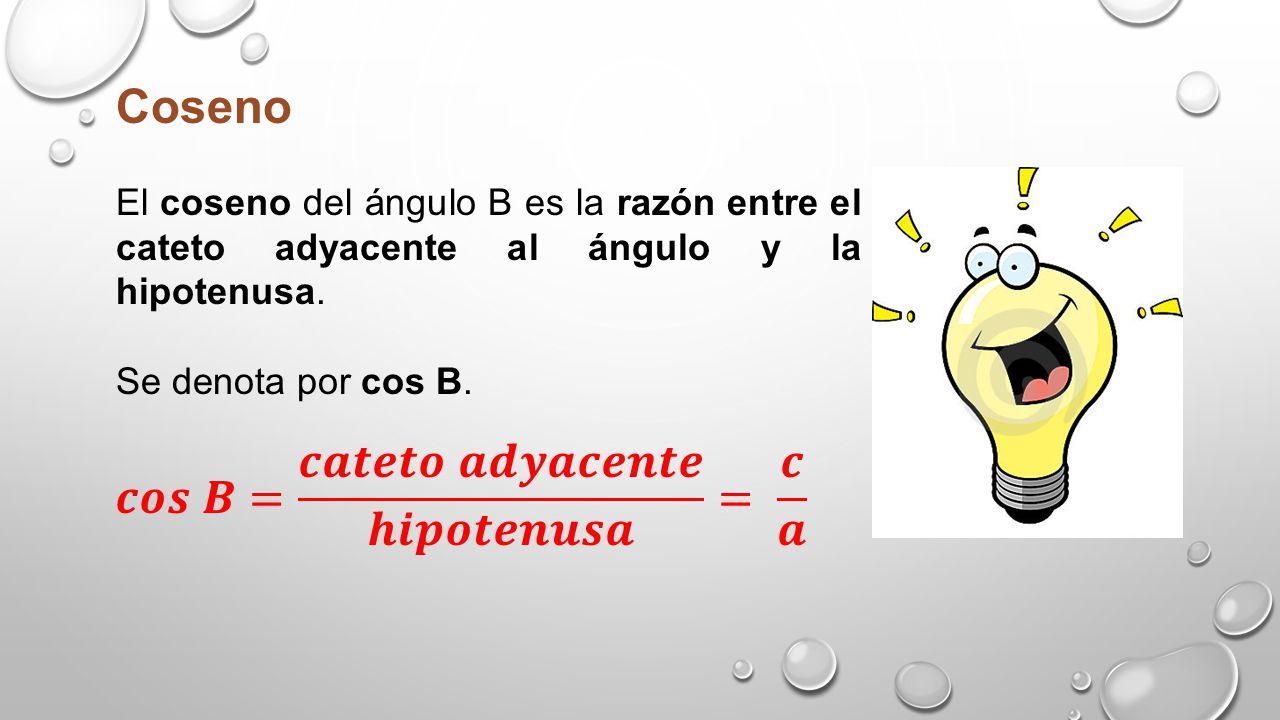 Tangente La tangente del ángulo B es la razón entre el cateto opuesto al ángulo y el cateto contiguo al ángulo.