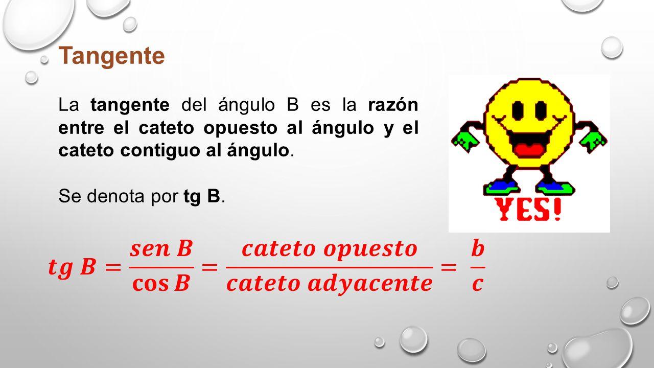 Cotangente La cotangente del ángulo B es la razón inversa de la tangente de B.