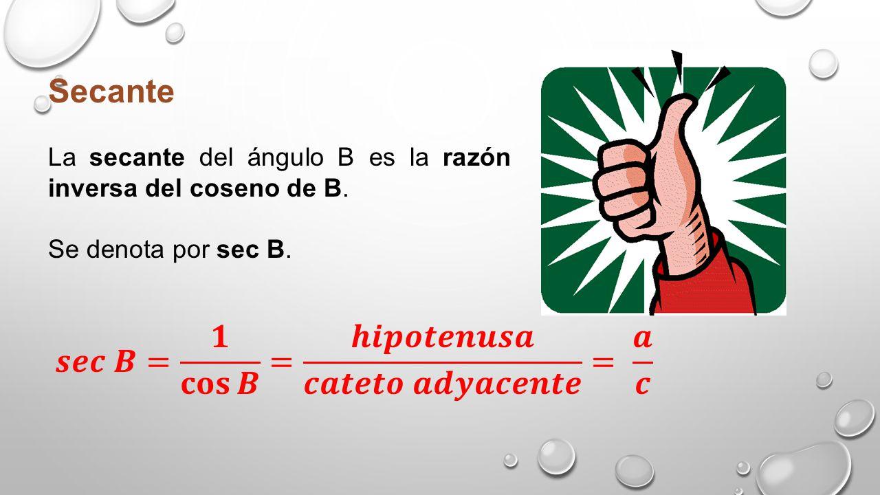 Cosecante La cosecante del ángulo B es la razón inversa del seno de B. Se denota por cosec B.
