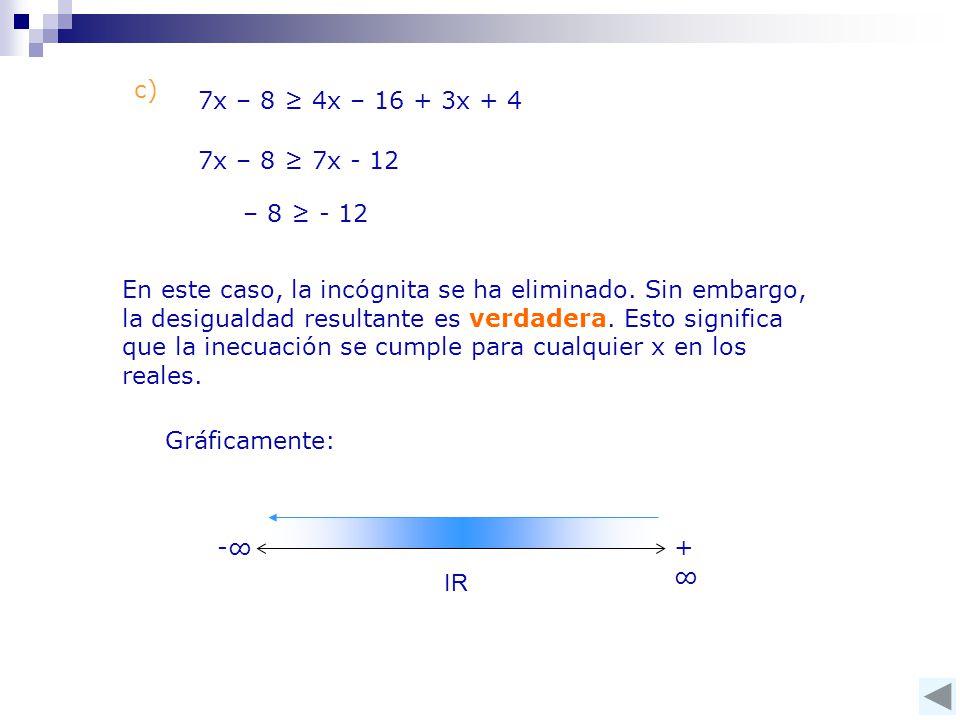 c) 7x – 8 ≥ 4x – 16 + 3x + 4 7x – 8 ≥ 7x - 12 – 8 ≥ - 12 En este caso, la incógnita se ha eliminado.
