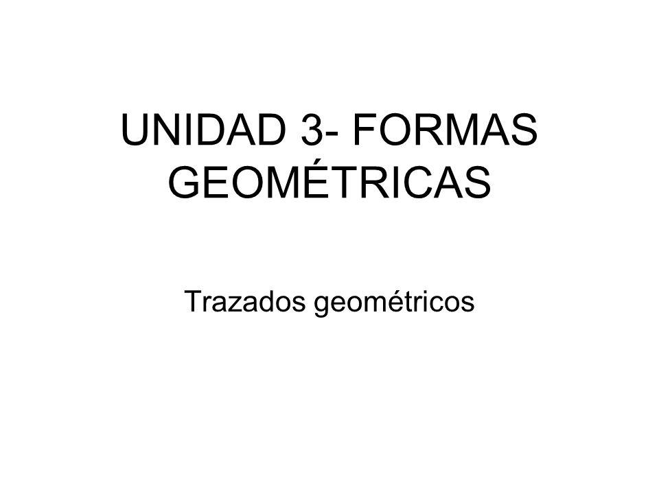 UNIDAD 3- FORMAS GEOMÉTRICAS Trazados geométricos