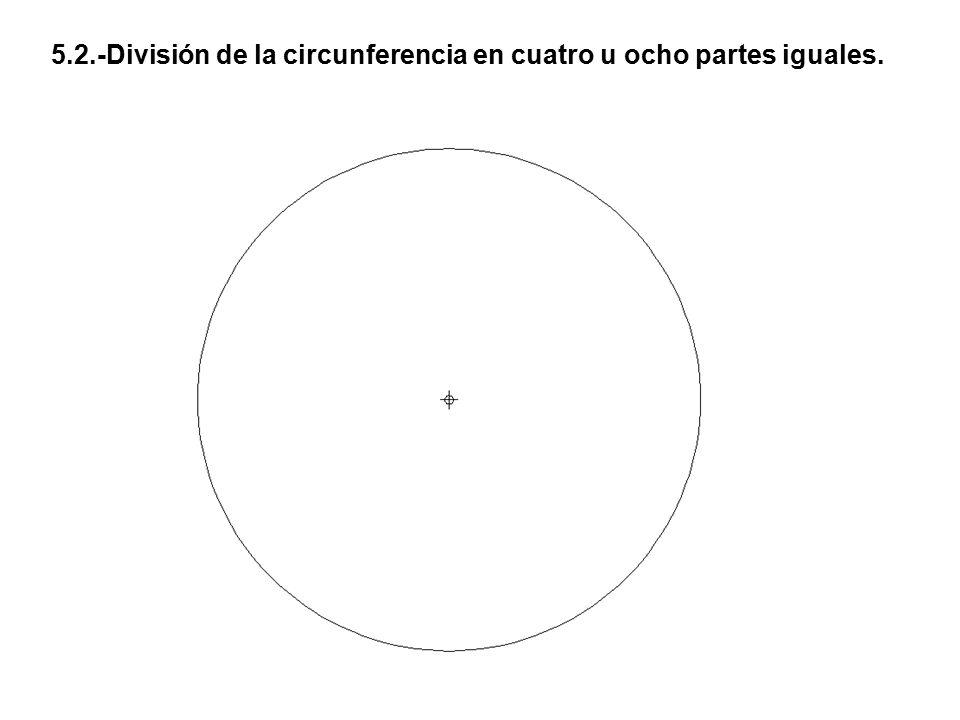5.2.-División de la circunferencia en cuatro u ocho partes iguales.