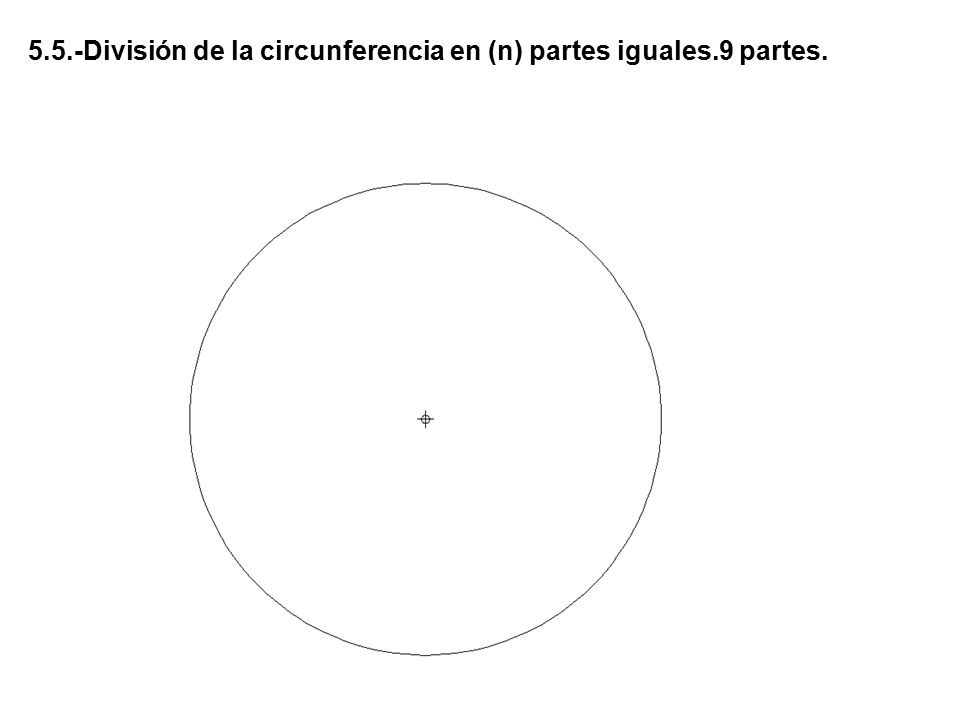 5.5.-División de la circunferencia en (n) partes iguales.9 partes.
