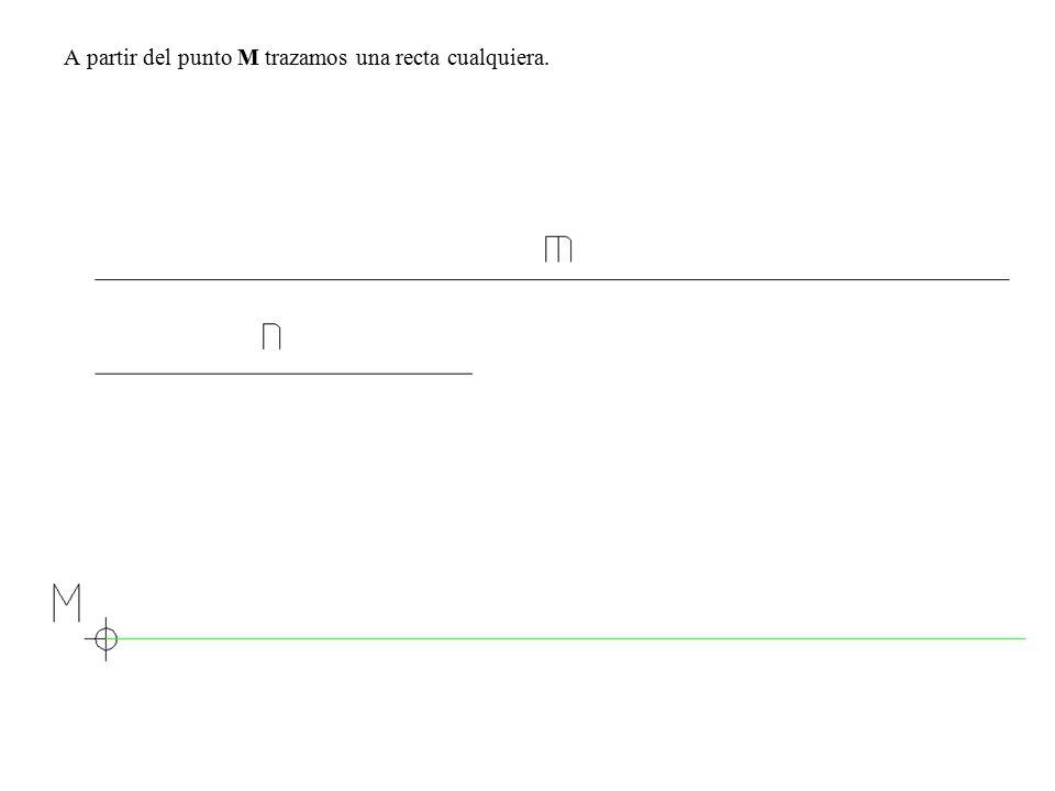 A partir del punto M trazamos una recta cualquiera.
