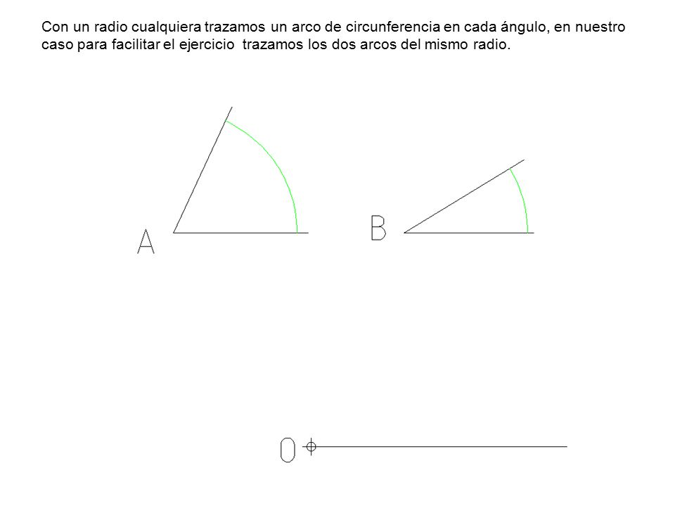 Con un radio cualquiera trazamos un arco de circunferencia en cada ángulo, en nuestro caso para facilitar el ejercicio trazamos los dos arcos del mismo radio.