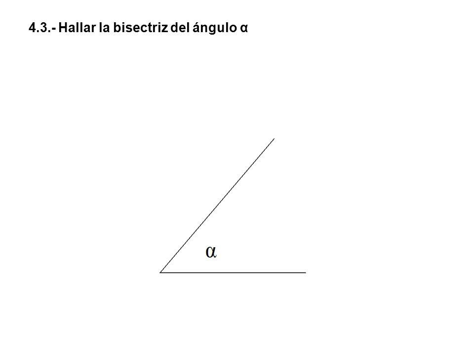 4.3.- Hallar la bisectriz del ángulo α
