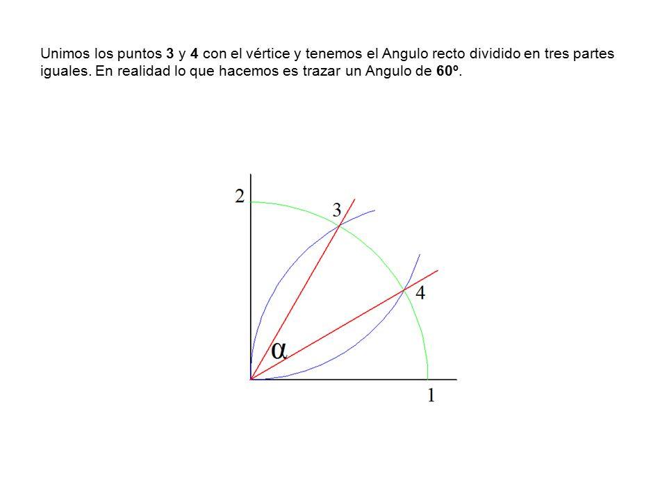 Unimos los puntos 3 y 4 con el vértice y tenemos el Angulo recto dividido en tres partes iguales.