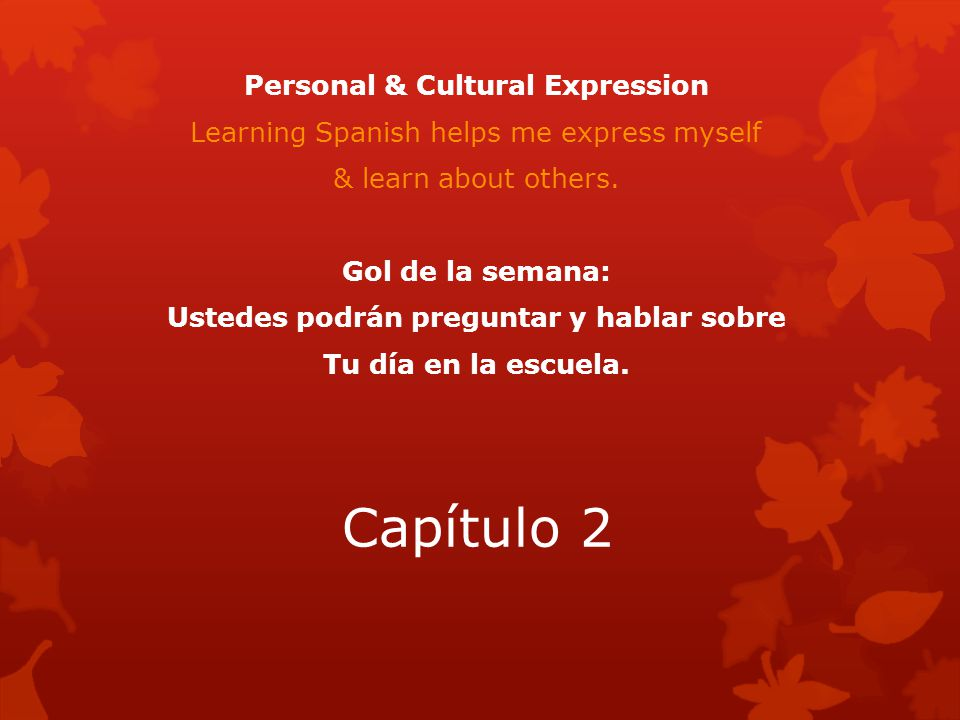 Capítulo 2 Personal & Cultural Expression Learning Spanish helps me express myself & learn about others.