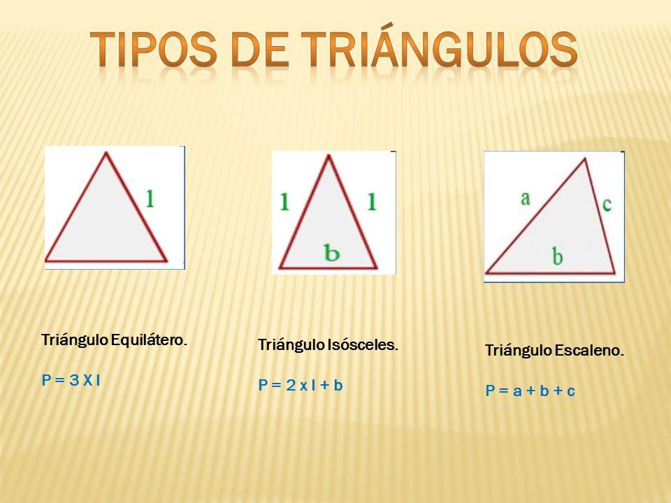 Triángulo Equilátero.P = 3 X I Triángulo Isósceles.