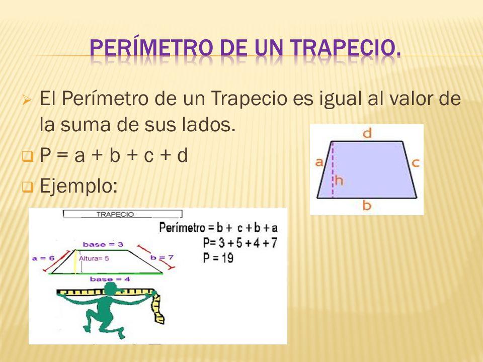  El Perímetro de un Trapecio es igual al valor de la suma de sus lados.