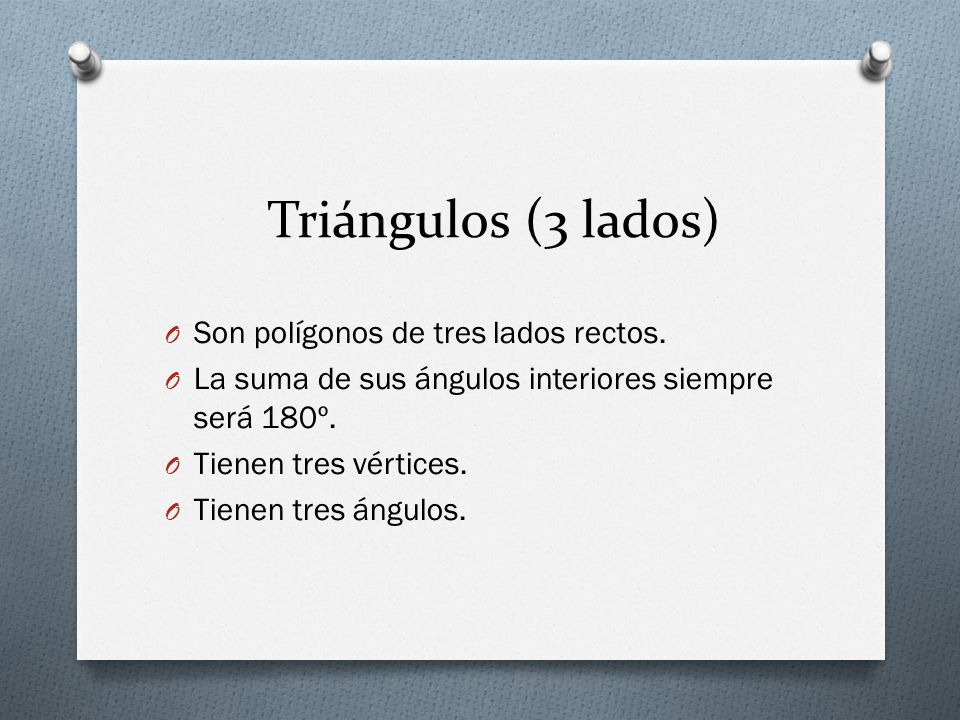 Triángulos (3 lados) O Son polígonos de tres lados rectos.