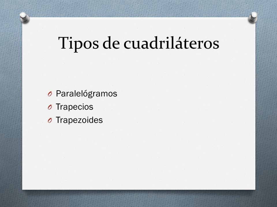 Tipos de cuadriláteros O Paralelógramos O Trapecios O Trapezoides