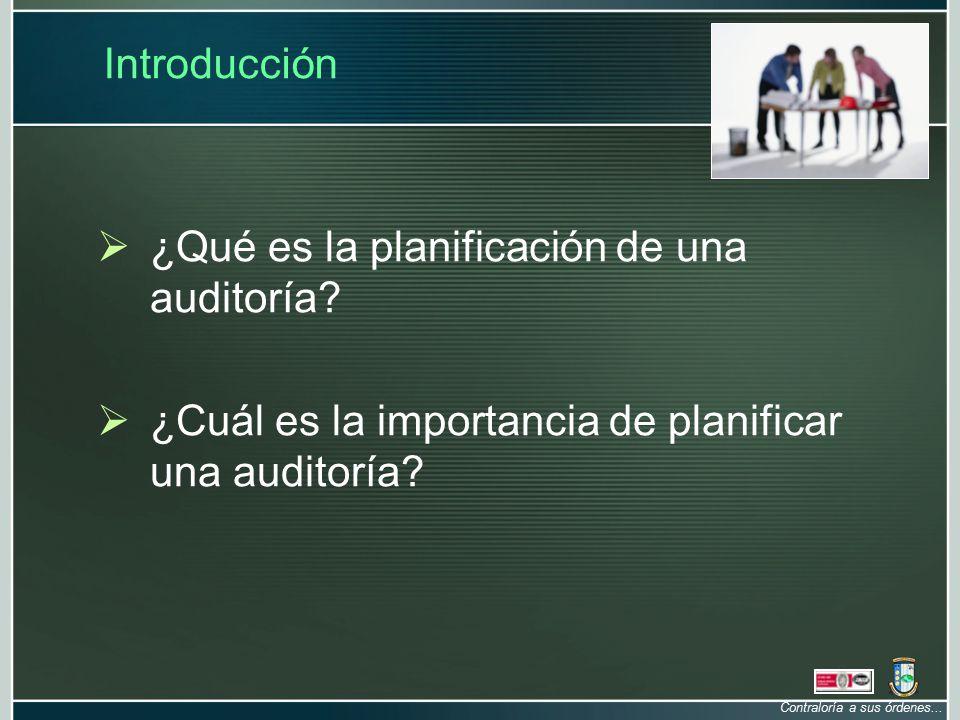 Contraloría a sus órdenes...Introducción  ¿Qué es la planificación de una auditoría.