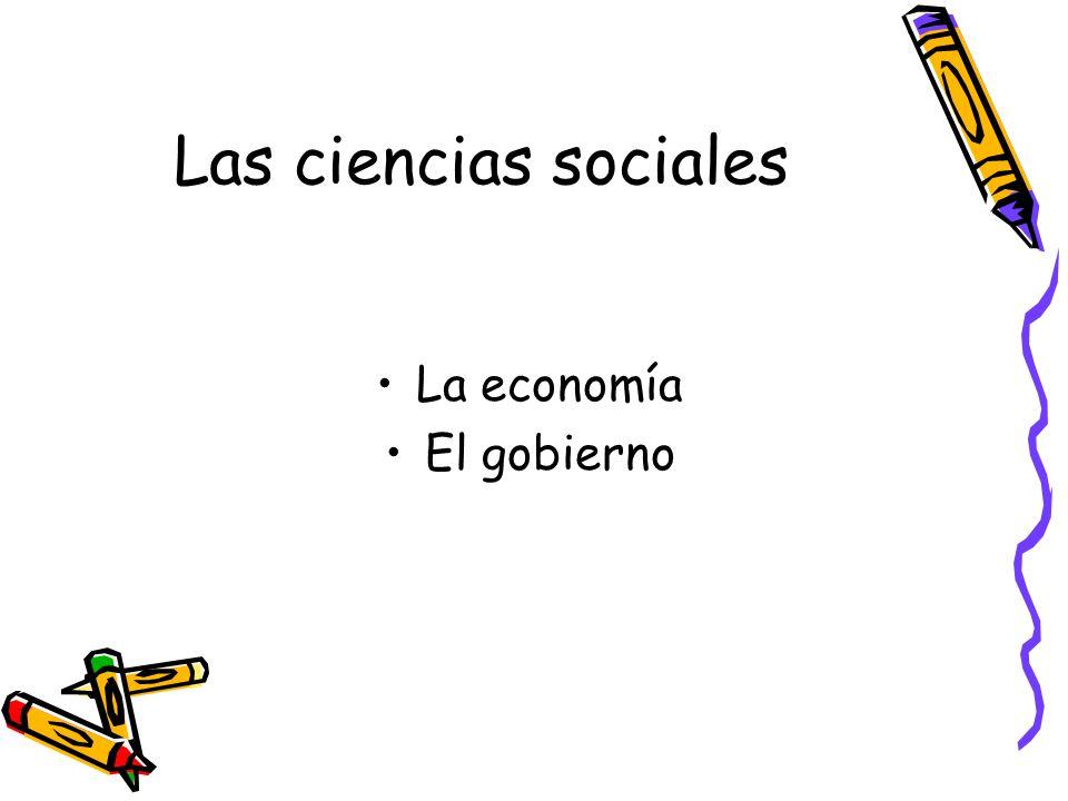 Las ciencias sociales La economía El gobierno