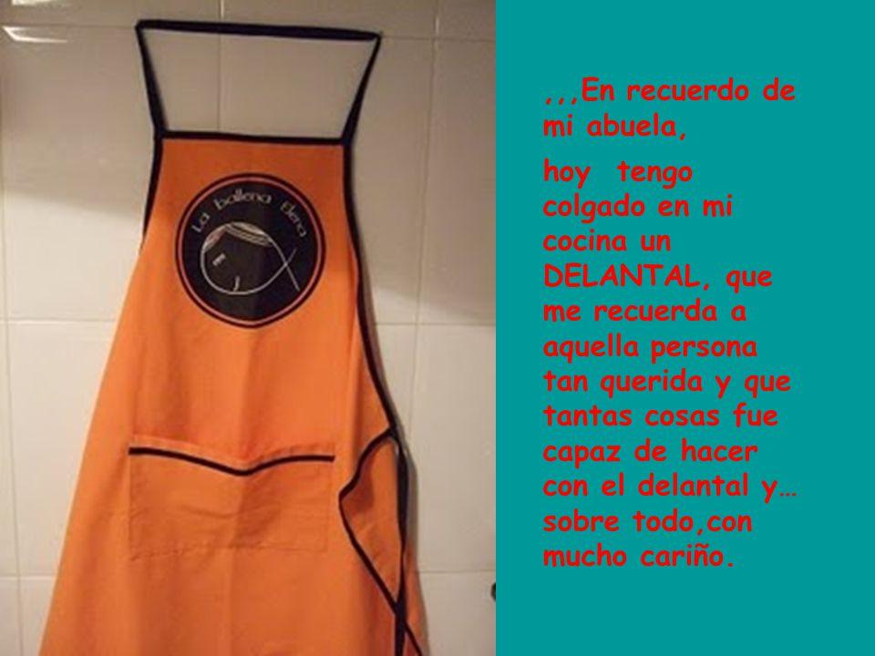 Aunque quizás ya no hay abuelas que… Tengan que proteger el vestido, dado que hoy hay muchos, y tenemos máquinas que los laven.