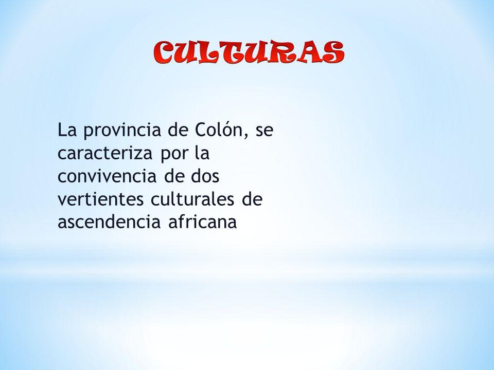 La provincia de Colón, se caracteriza por la convivencia de dos vertientes culturales de ascendencia africana