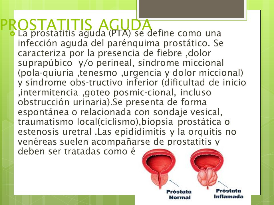 PROSTATITIS AGUDA  La prostatitis aguda (PTA) se define como una infección aguda del parénquima prostático.