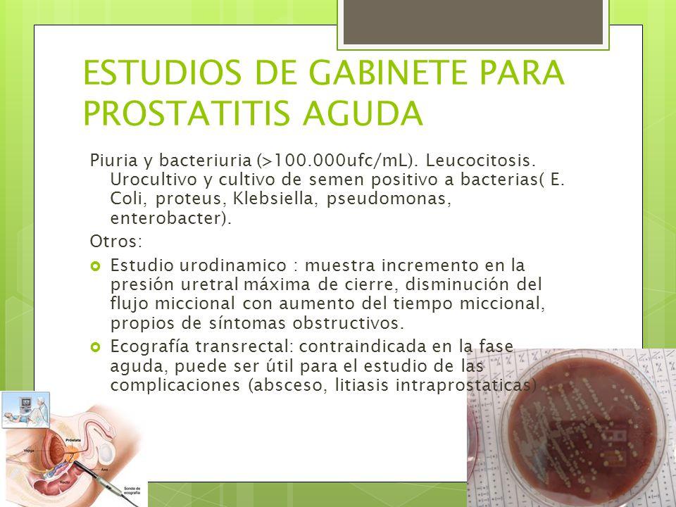 ESTUDIOS DE GABINETE PARA PROSTATITIS AGUDA Piuria y bacteriuria (>100.000ufc/mL).