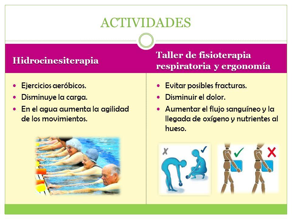 Hidrocinesiterapia Taller de fisioterapia respiratoria y ergonomía Ejercicios aeróbicos. Disminuye la carga. En el agua aumenta la agilidad de los mov