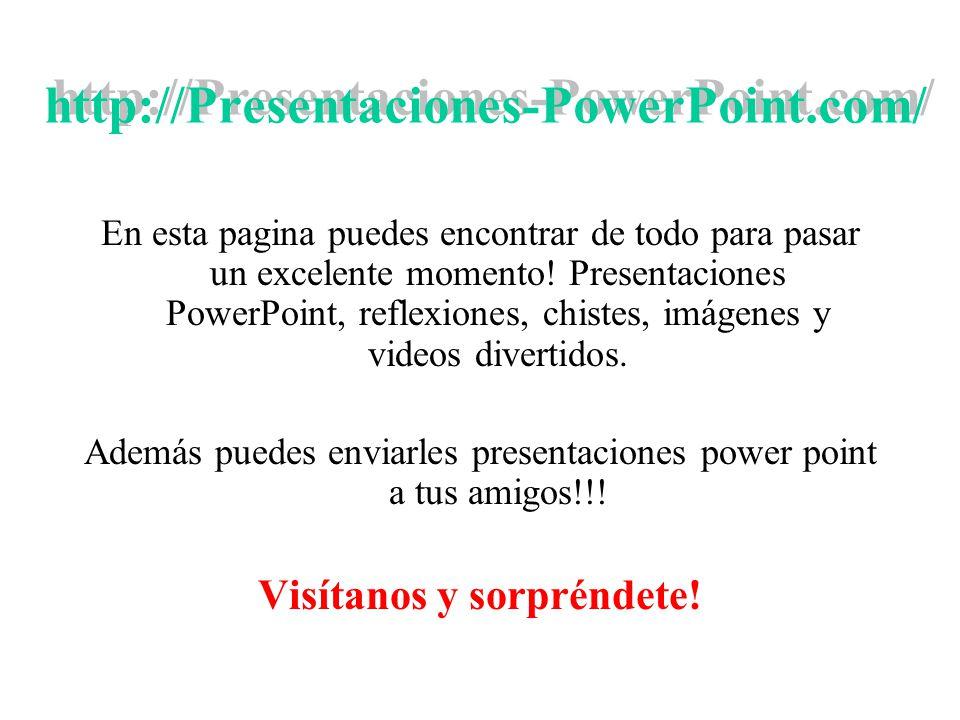 http://Presentaciones-PowerPoint.com/ En esta pagina puedes encontrar de todo para pasar un excelente momento.