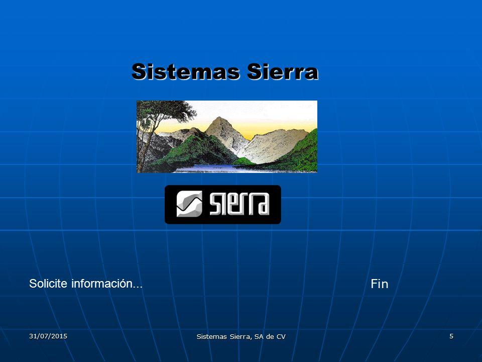 31/07/2015 Sistemas Sierra, SA de CV 5 Sistemas Sierra Fin Solicite información...